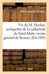 Vie De M. Huchet, Archipretre De La Cathedrale De Saint-malo, Vicaire General De Rennes - Un Cure Br