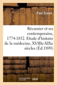 Recamier Et Ses Contemporains, 1774-1852. Etude D'histoire De La Medecine, Xviiie-xixe Siecles