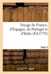 Voyage De France, D'espagne, De Portugal Et D'italie. Tome 3