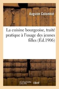 La Cuisine Bourgeoise, Traite Pratique A L'usage Des Jeunes Filles - Guide Indispensable De La Maitr