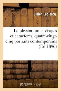 La Physionomie, Visages Et Caracteres, Quatre-vingt-cinq Portraits Contemporains - D'apres Les Princ