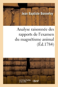 Analyse Raisonnee Des Rapports Des Commissaires Charges Par Le Roi De L'examen Du Magnetisme Animal