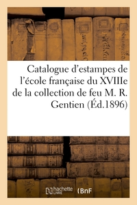Catalogue D'estampes De L'ecole Francaise Du Xviiie Siecle, Tableaux, Dessins, Aquarelles, Livres -
