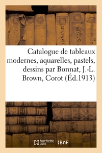 Catalogue De Tableaux Modernes, Aquarelles, Pastels, Dessins Par Bonnat, J.-l. Brown, Corot