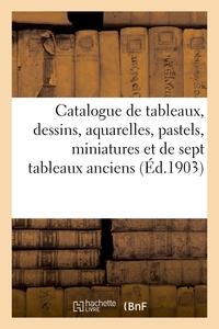 Catalogue De Tableaux Anciens Et Modernes, Dessins, Aquarelles, Pastels, Miniatures - Et De Sept Tab