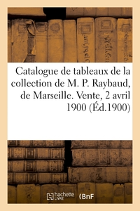 Catalogue De Tableaux Modernes Par Chintreuil, Daubigny, Delpy - De La Collection De M. P. Raybaud,