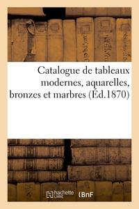 Catalogue De Tableaux Modernes, Aquarelles, Bronzes Et Marbres