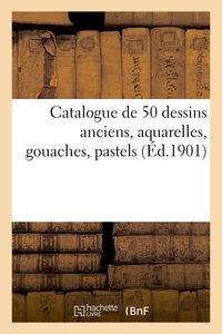 Catalogue De 50 Dessins Anciens, Aquarelles, Gouaches, Pastels