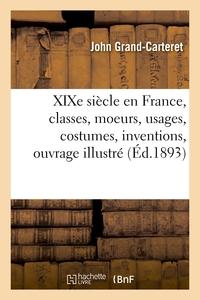 Xixe Siecle En France, Classes, Moeurs, Usages, Costumes, Inventions, Ouvrage Illustre - D'apres Les