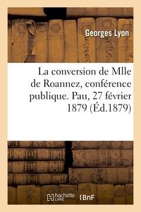 La Conversion De Mlle De Roannez, Conference Publique. Pau, 27 Fevrier 1879