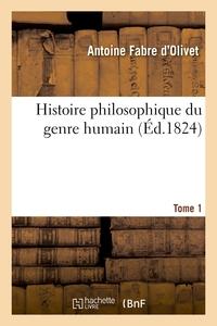 Histoire Philosophique Du Genre Humain. Tome 1 - L'homme Considere Sous Ses Rapports Religieux Et Po