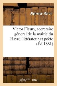 Victor Fleury, Secretaire General De La Mairie Du Havre, Litterateur Et Poete - Notice Biographique