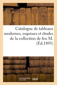 Catalogue De Tableaux Modernes, Esquisses Et Etudes De La Collection De Feu M.