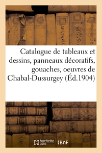 Catalogue De Tableaux Et Dessins, Panneaux Decoratifs, Gouaches, Oeuvres De Chabal-dussurgey