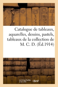 Catalogue De Tableaux Modernes Et Anciens, Aquarelles, Dessins, Pastels, Tableaux - De La Collection