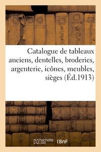 Catalogue De Tableaux Anciens, Dentelles, Broderies, Argenterie, Icones, Meubles Anciens - Et De Sty