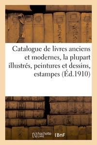 Catalogue De Livres Anciens Et Modernes, La Plupart Illustres, Peintures Et Dessins - Estampes Et Gr
