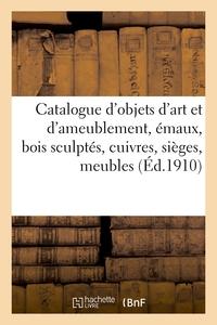 Catalogue D'objets D'art Et D'ameublement, Emaux, Bois Sculptes, Cuivres, Sieges, Meubles