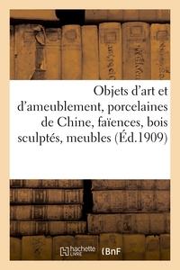 Objets D'art Et D'ameublement, Porcelaines De Chine, Faiences, Bois Sculptes, Objets Varies, Meubles