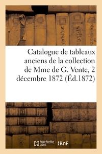 Catalogue De Tableaux Anciens De La Collection De Mme De G. Vente, 2 Decembre 1872