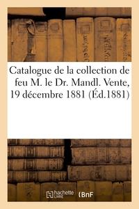 Catalogue D'objets D'art Et D'ameublement De La Collection De Feu M. Le Dr. Mandl - Vente, 19 Decemb