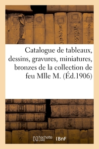 Catalogue De Tableaux, Dessins, Gravures, Miniatures, Bronzes, Pendules, Sculptures, Meubles - Et Si