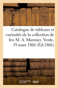 Catalogue De Tableaux Et Curiosites De La Collection De Feu M. A. Marmier. Vente, 19 Mars 1866