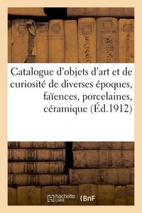 Catalogue D'objets D'art Et De Curiosite De Diverses Epoques, Faiences, Porcelaines, Ceramique - Ver