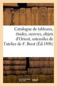 Catalogue De Tableaux Et Etudes, Oeuvres Par Divers Artistes, Objets D'orient Et Ustensiles - De L'a