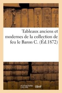 Tableaux Anciens Et Modernes De La Collection De Feu Le Baron C.