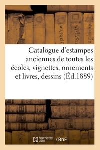 Catalogue D'estampes Anciennes De Toutes Les Ecoles, Vignettes, Ornements Et Livres, Dessins - Gravu