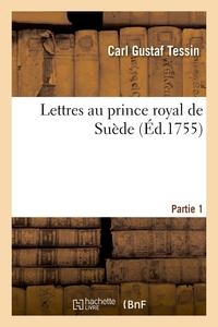 Lettres Au Prince Royal De Suede. Partie 1