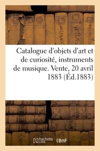 Catalogue D'objets D'art Et De Curiosite, Instruments De Musique. Vente, 20 Avril 1883