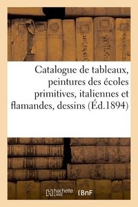 Catalogue De Tableaux Anciens, Peintures Des Ecoles Primitives, Italiennes Et Flamandes, Dessins