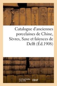 Catalogue D'anciennes Porcelaines De Chine, Sevres, Saxe Et Faiences De Delft, Porcelaines Diverses