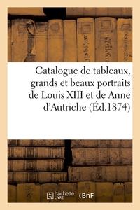 Catalogue De Tableaux Anciens Et Modernes, Grands Et Beaux Portraits De Louis Xiii - Et De Anne D'au
