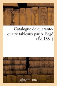 Catalogue De Quarante-quatre Tableaux Par A. Sege