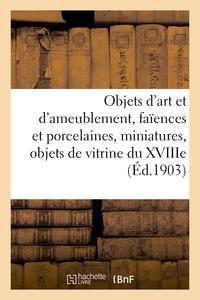 Objets D'art Et D'ameublement, Faiences Et Porcelaines, Miniatures - Et Objets De Vitrine Du Xviiie