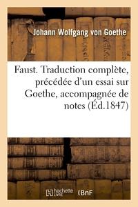 Faust. Traduction Complete, Precedee D'un Essai Sur Goethe, Accompagnee De Notes - Et De Commentaire