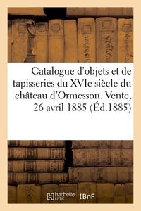 Catalogue D'objets Anciens Et Modernes Comprenant Superbes Tapisseries Du Xvie Siecle - Du Chateau D