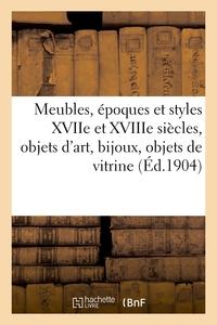 Beaux Meubles, Epoques Et Styles Xviie Et Xviiie Siecles, Objets D'art, Bijoux, Objets De Vitrine -