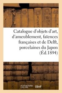 Catalogue D'objets D'art Et D'ameublement, Faiences Francaises Et De Delft, Porcelaines Du Japon - E