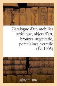 Catalogue D'un Mobilier Artistique, Objets D'art, Bronzes, Argenterie, Porcelaines - Verrerie Artist