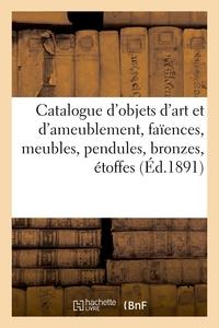 Catalogue D'objets D'art Et D'ameublement, Faiences, Meubles, Pendules, Bronzes, Objets Varies - Eto