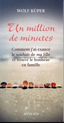 Un Million De Minutes ; Comment J'ai Exauce Le Souhait De Ma Fille Et Trouve Le Bonheur En Famille