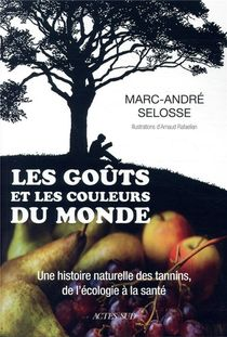 Les Gouts Et Les Couleurs Du Monde ; Une Histoire Naturelle Des Tannins, De L'ecologie A La Sante