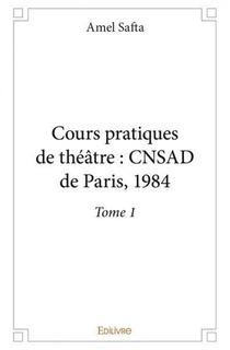 Cours Pratiques De Theatre Cnsad De Paris 1984 - Tome 1