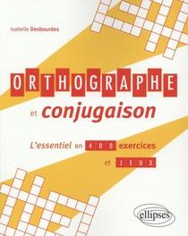 Orthographe Et Conjugaison, L'essentiel En 400 Exercices Et Jeux