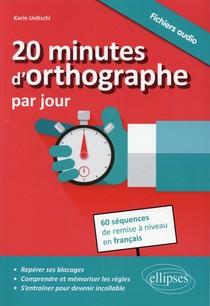 20 Minutes D'orthographe Par Jour. Pour Une Remise A Niveau En Francais En 60 Sequences