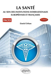 Paces ; La Sante ; Au Sein Des Institutions Internationales Europeennes Et Francaices (3e Edition)